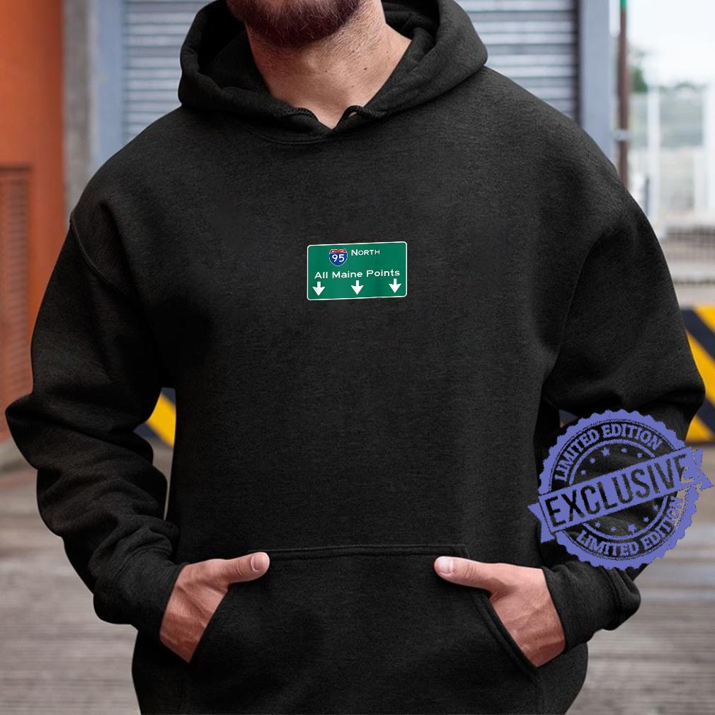 All Maine Points Interstate 95 Sign Shirt hoodie