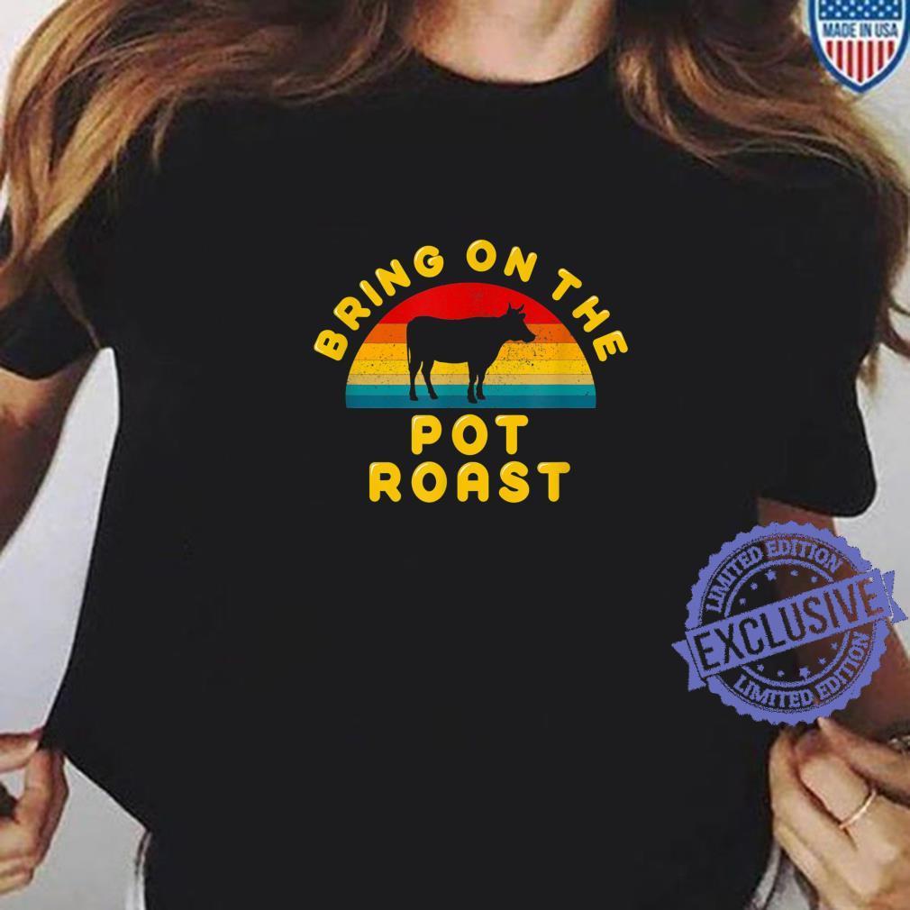 Bring on the Pot Roast Vintage Retro Shirt ladies tee