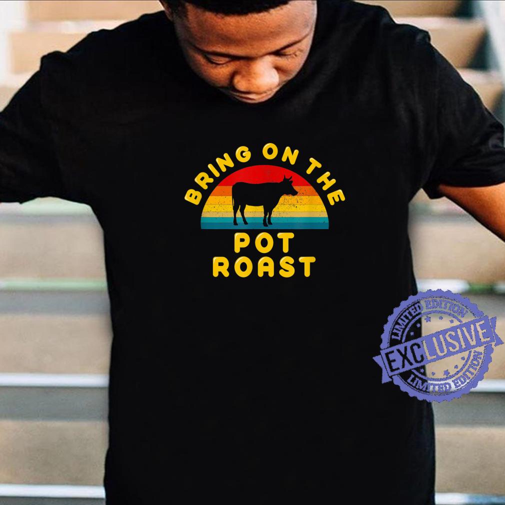 Bring on the Pot Roast Vintage Retro Shirt