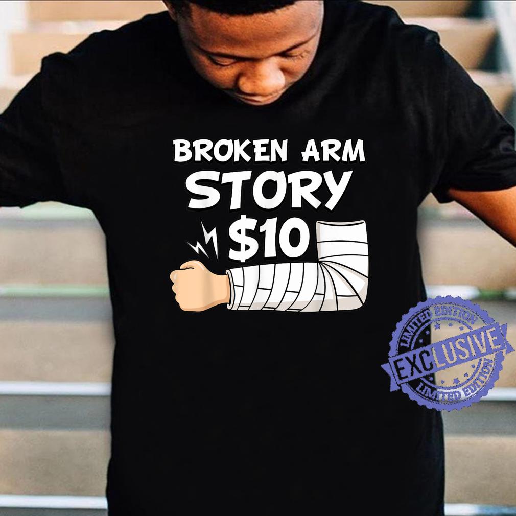Broken Arm Story $10 Hand Injury Wrist Surgery Recovery Shirt