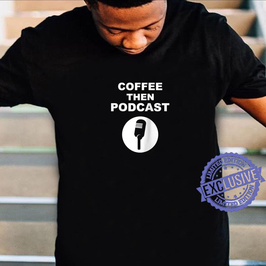 Coffee Then Podcasts I Radio Broadcast Caffeine Shirt