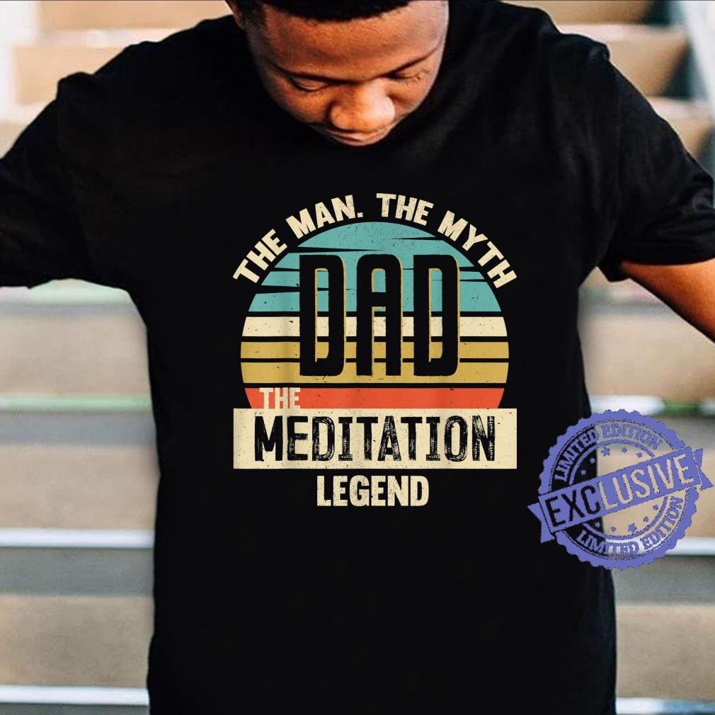 Dad Man Myth Meditation Legend Amazing Fathers Day Shirt