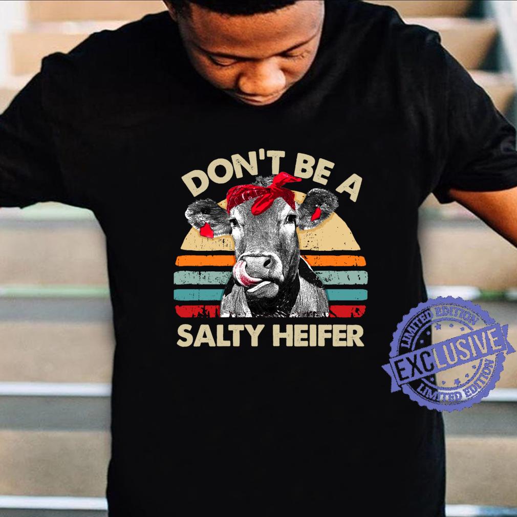 Don't Be A Salty Heifer cows vintage farm Shirt
