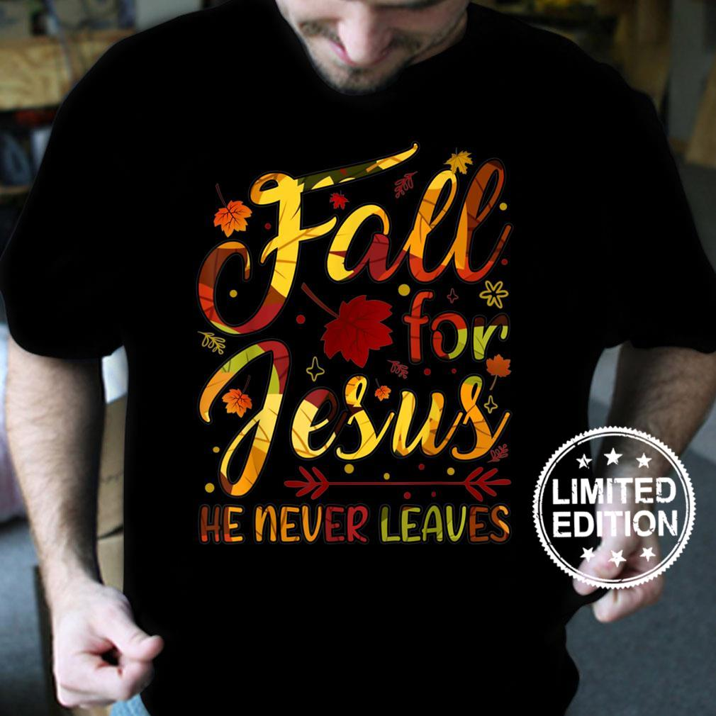 Fall Christian Fall For Jesus He Never Leaves Christian Shirt