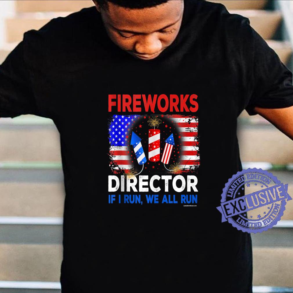 Firework Director Technician I Run You Run 4th Of July We Shirt
