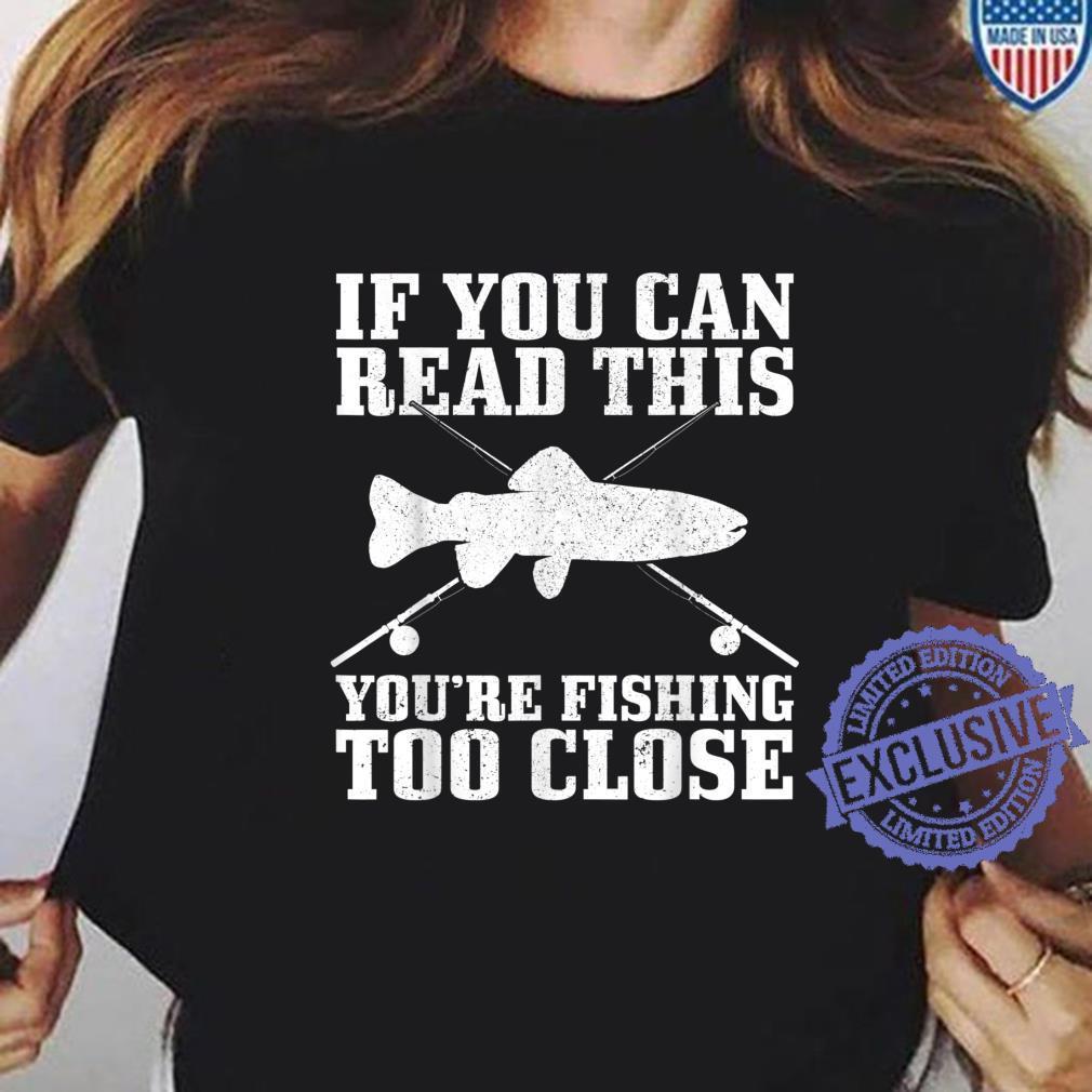 Fishing Fishing Too Close Trout Fisherman Shirt ladies tee