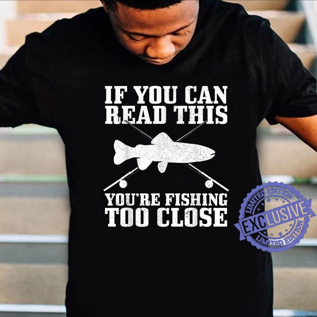 Fishing Fishing Too Close Trout Fisherman Shirt