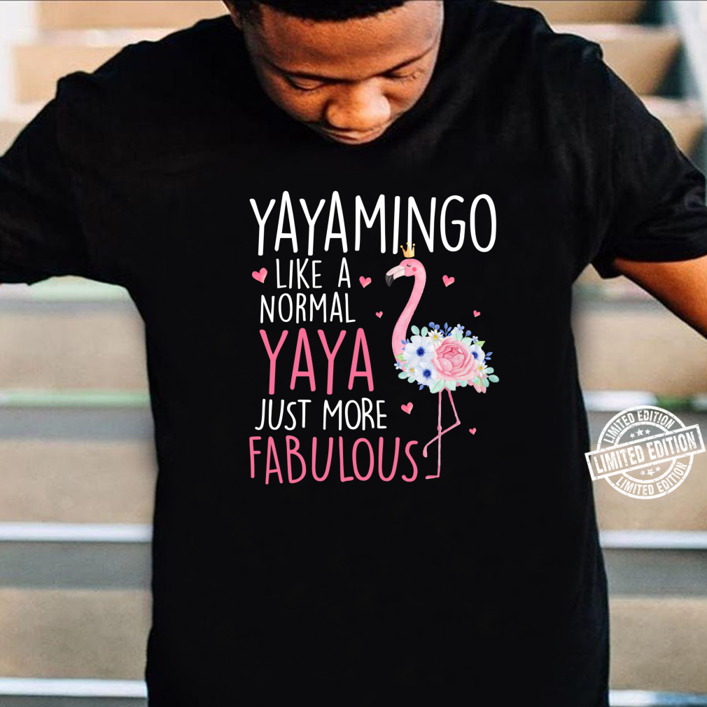 Flamingo Yayamingo like a normal Yaya Floral Grandma Shirt