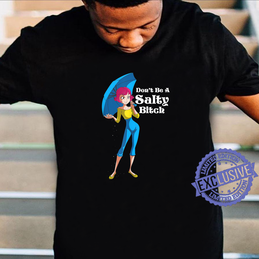 Funny Don't Be Salty Bitch Novelty Humor Shirt