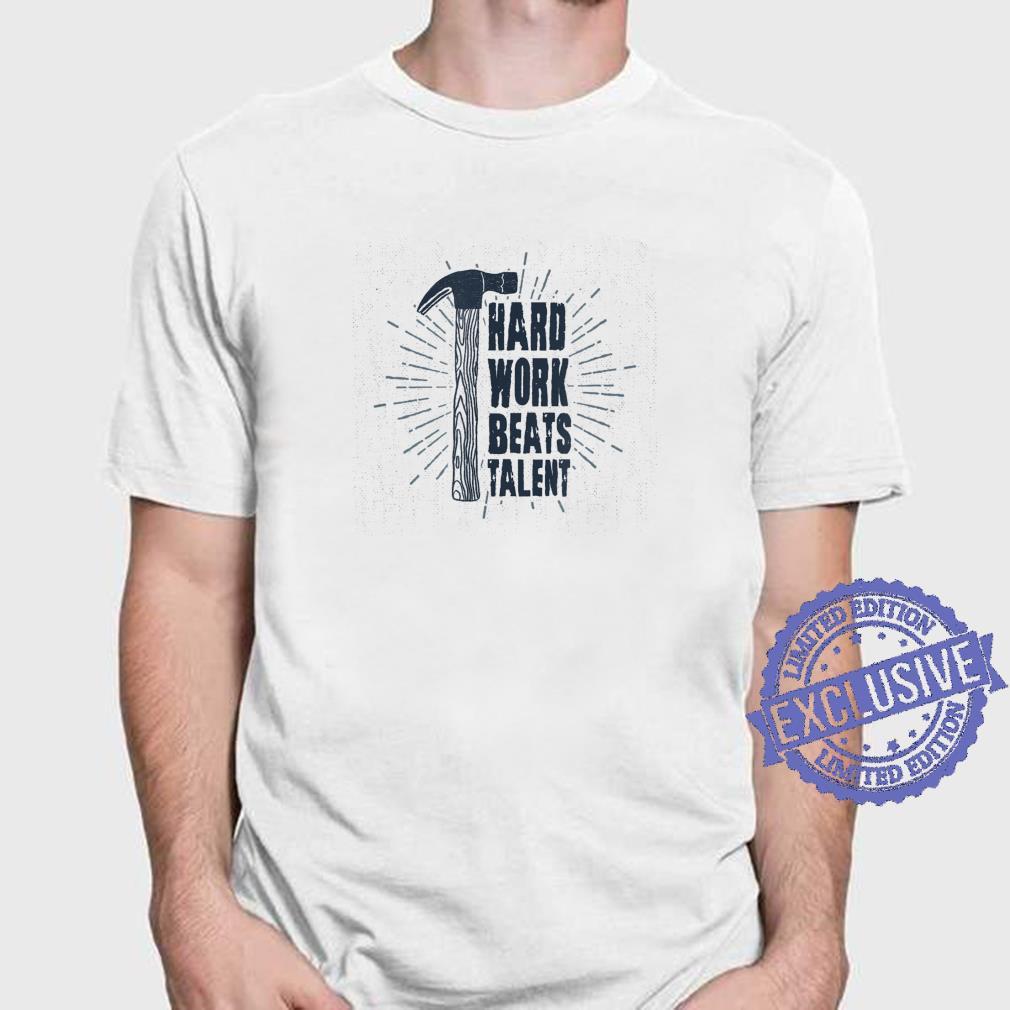 Hard Work Beats Talent Shirt