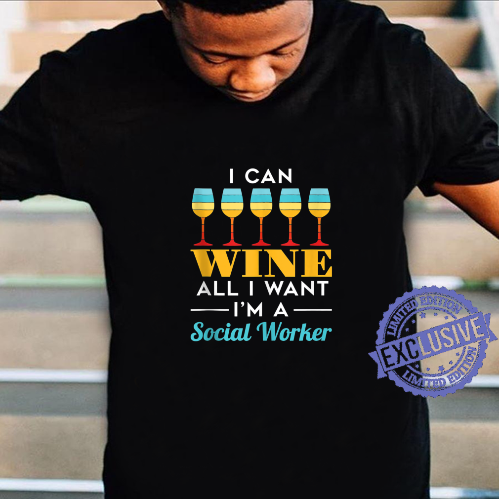I Can Wine All I Want I'm a Social Worker LCSW MSW Shirt
