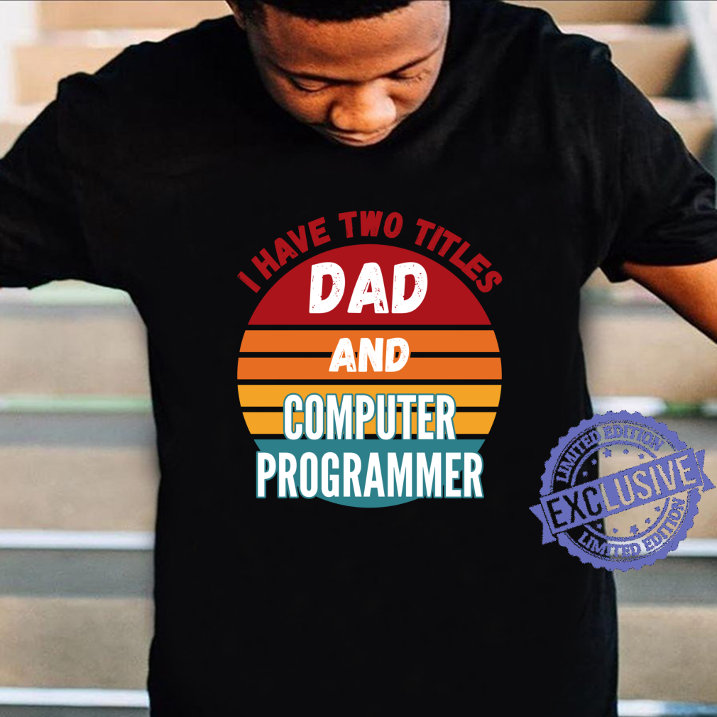 I Have Two Titles Dad And Computer Programmer Shirt