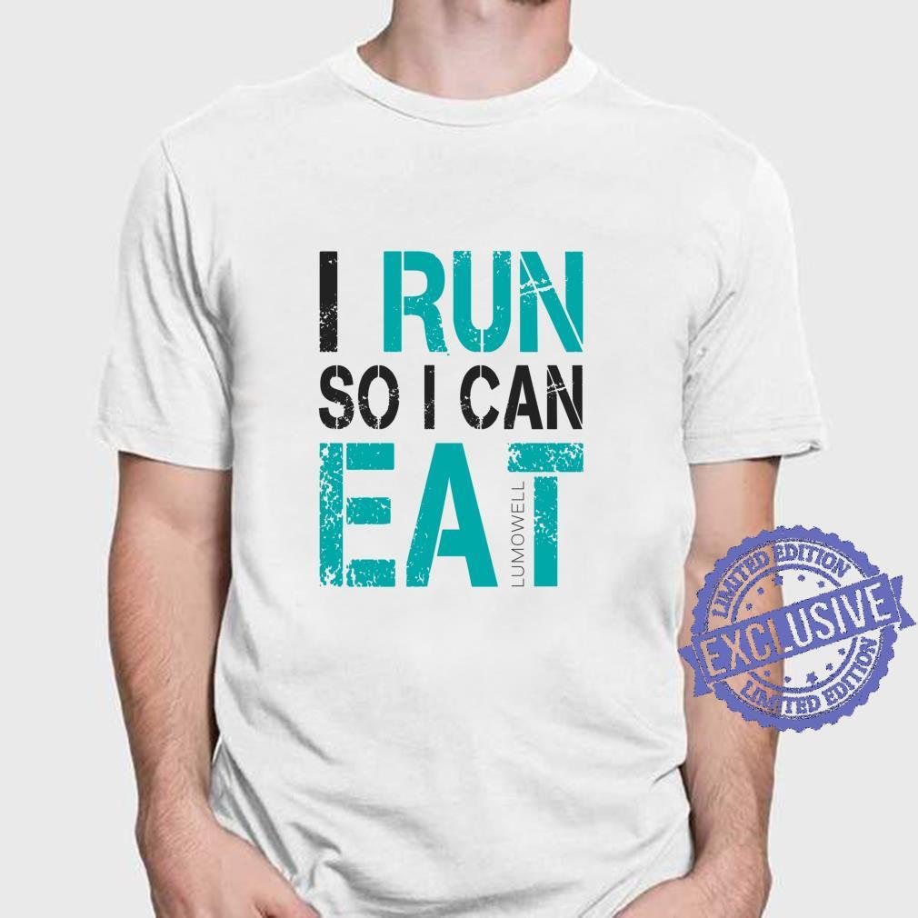 I Run So I Can Eat Running Shirt