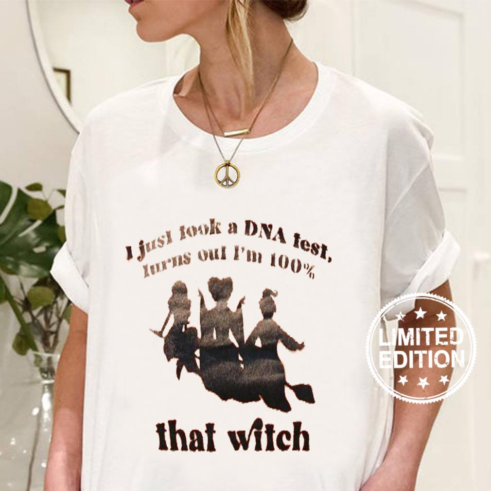 I just looks a dna test turns out i'm 100 that witch shirt