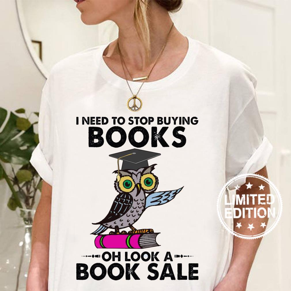 I need to stop buying books oh look a book sale shirt ladies tee