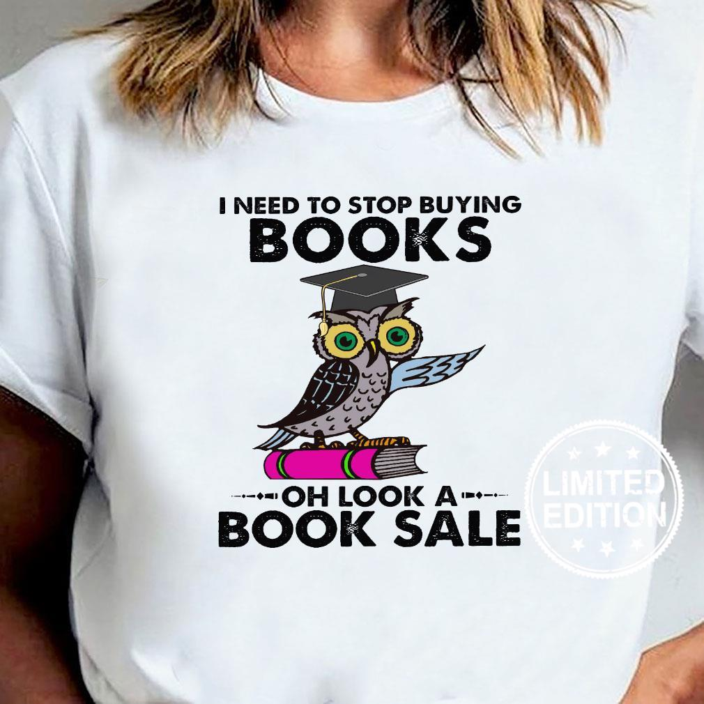 I need to stop buying books oh look a book sale shirt