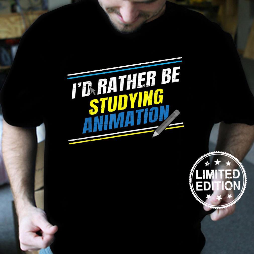 I'd Rather Be Studying Animation 3D Animator Artist Shirt