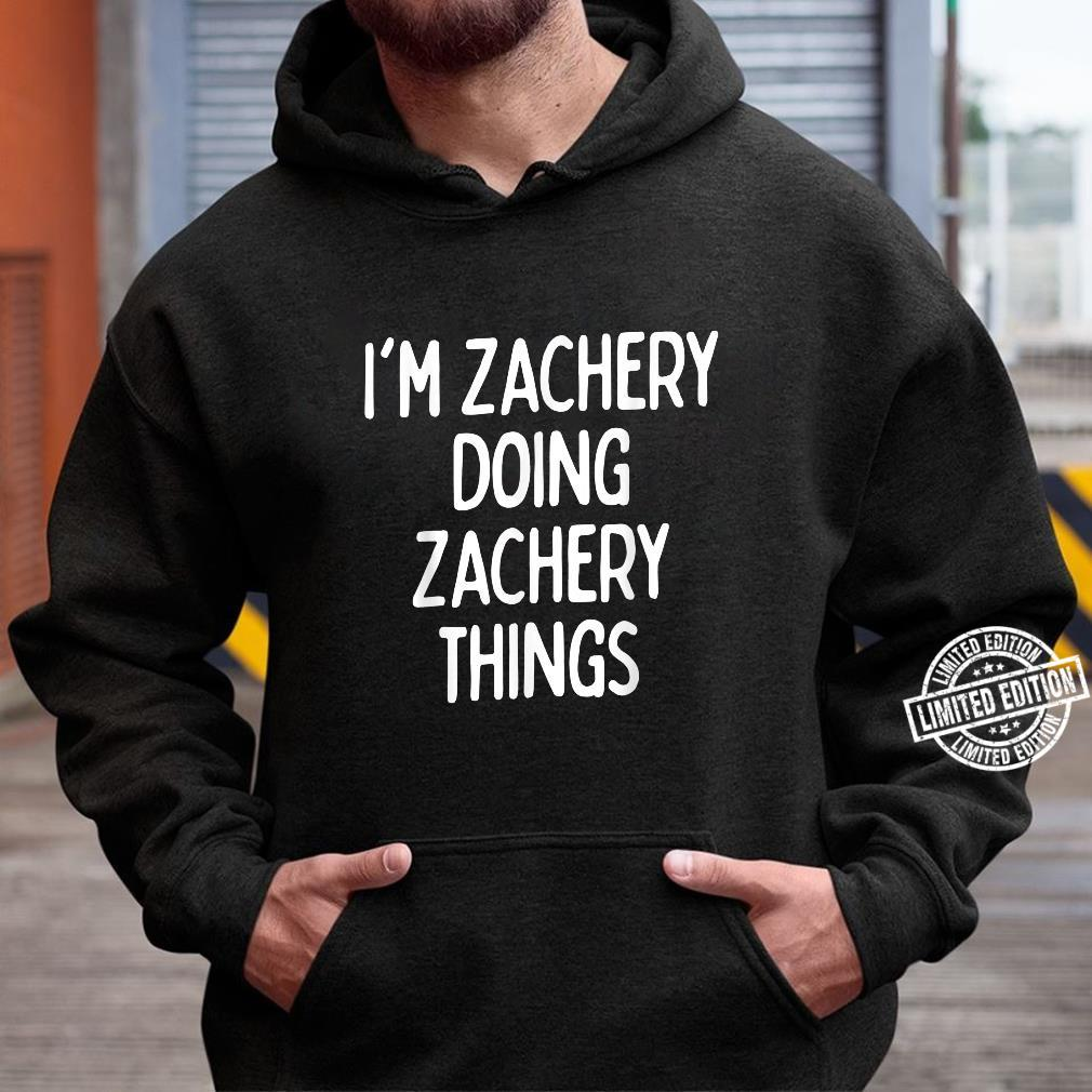 I'm Zachery Doing Zachery Things, First Name Shirt hoodie