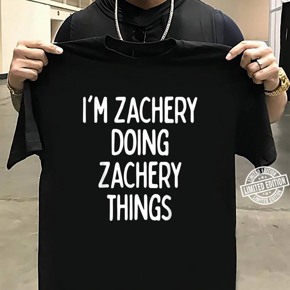 I'm Zachery Doing Zachery Things, First Name Shirt sweater