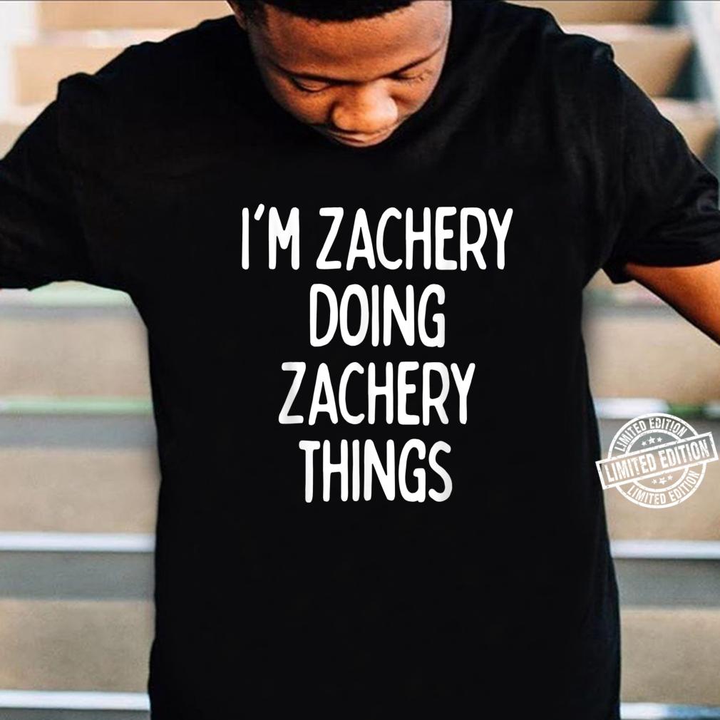 I'm Zachery Doing Zachery Things, First Name Shirt