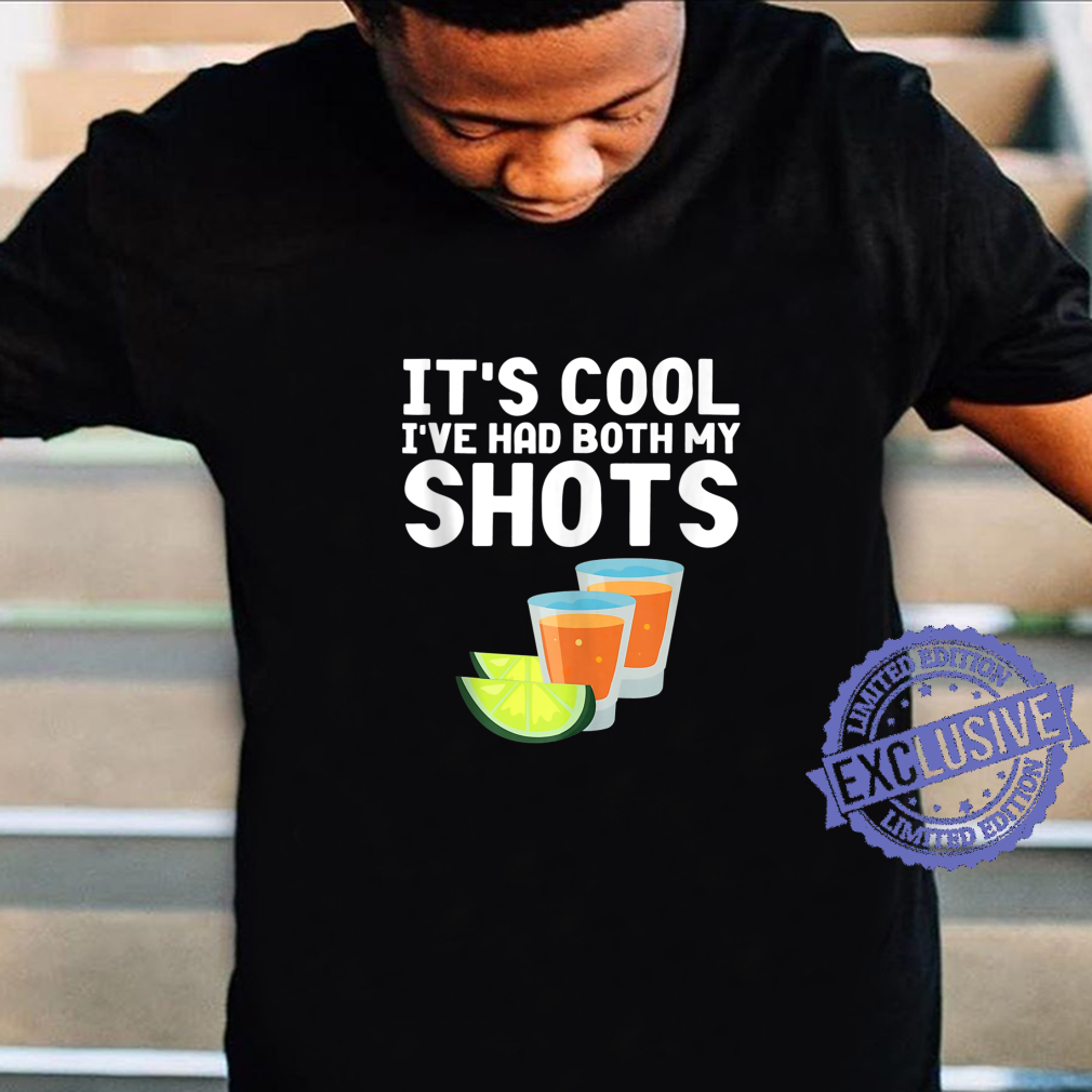It's Cool I've had both my shots tequila shirt Shirt