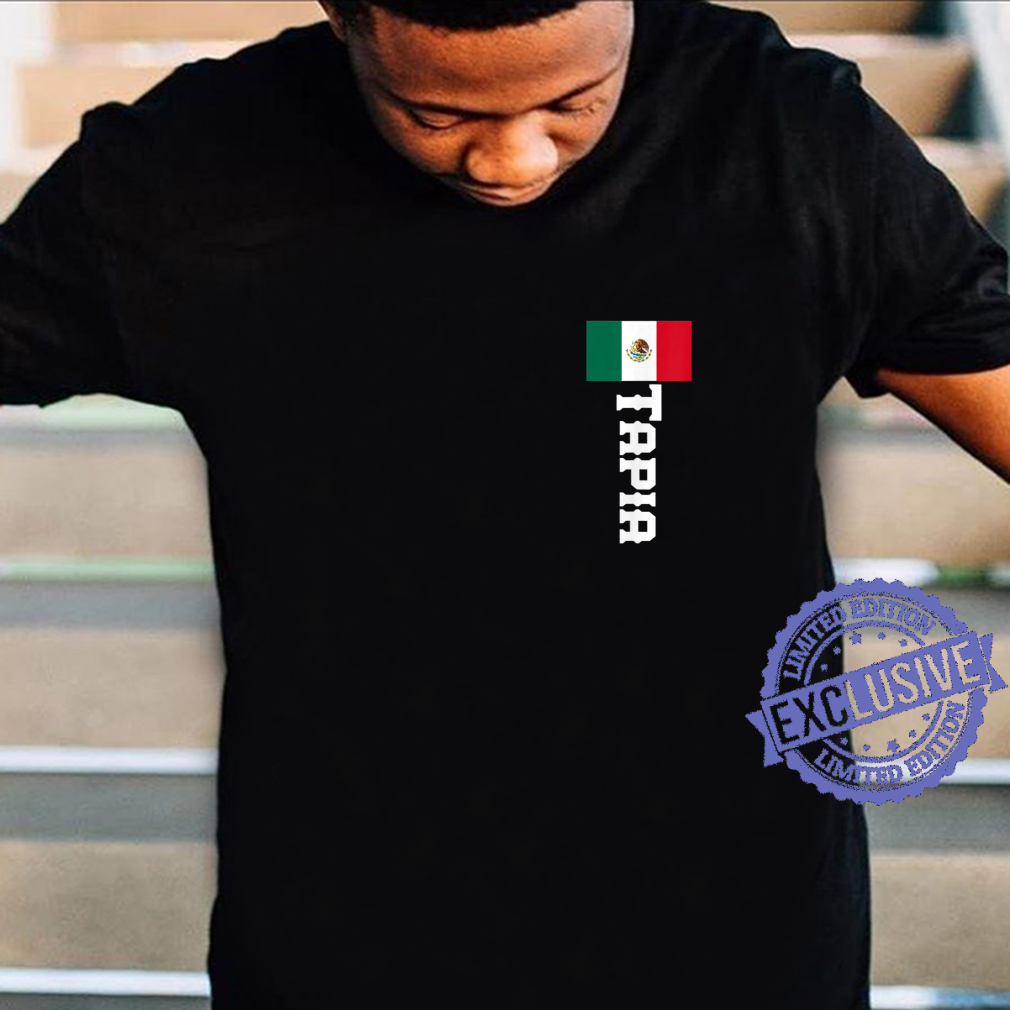 Last Name Tapia, Mexican Shirt,, And Shirt