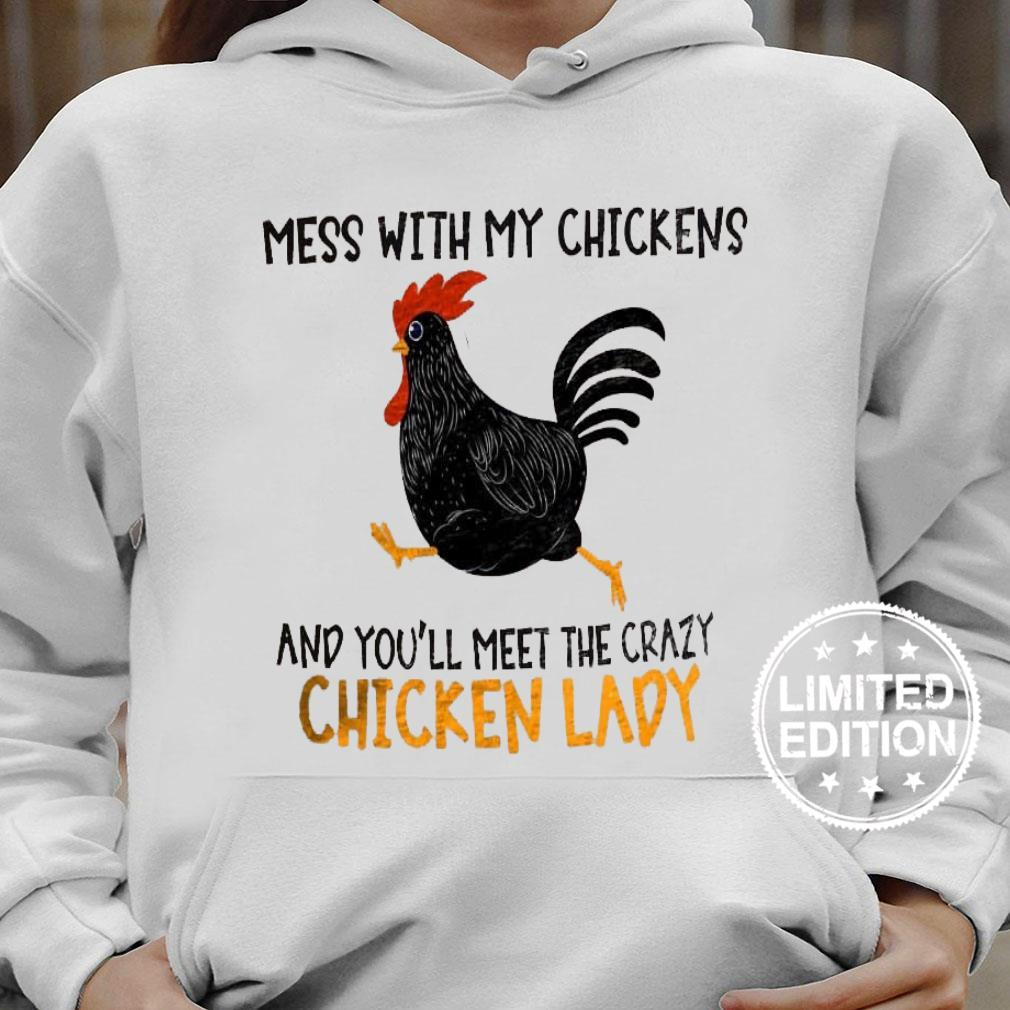 Mess with my chickens and you'll meet the crazy chicken lady shirt hoodie