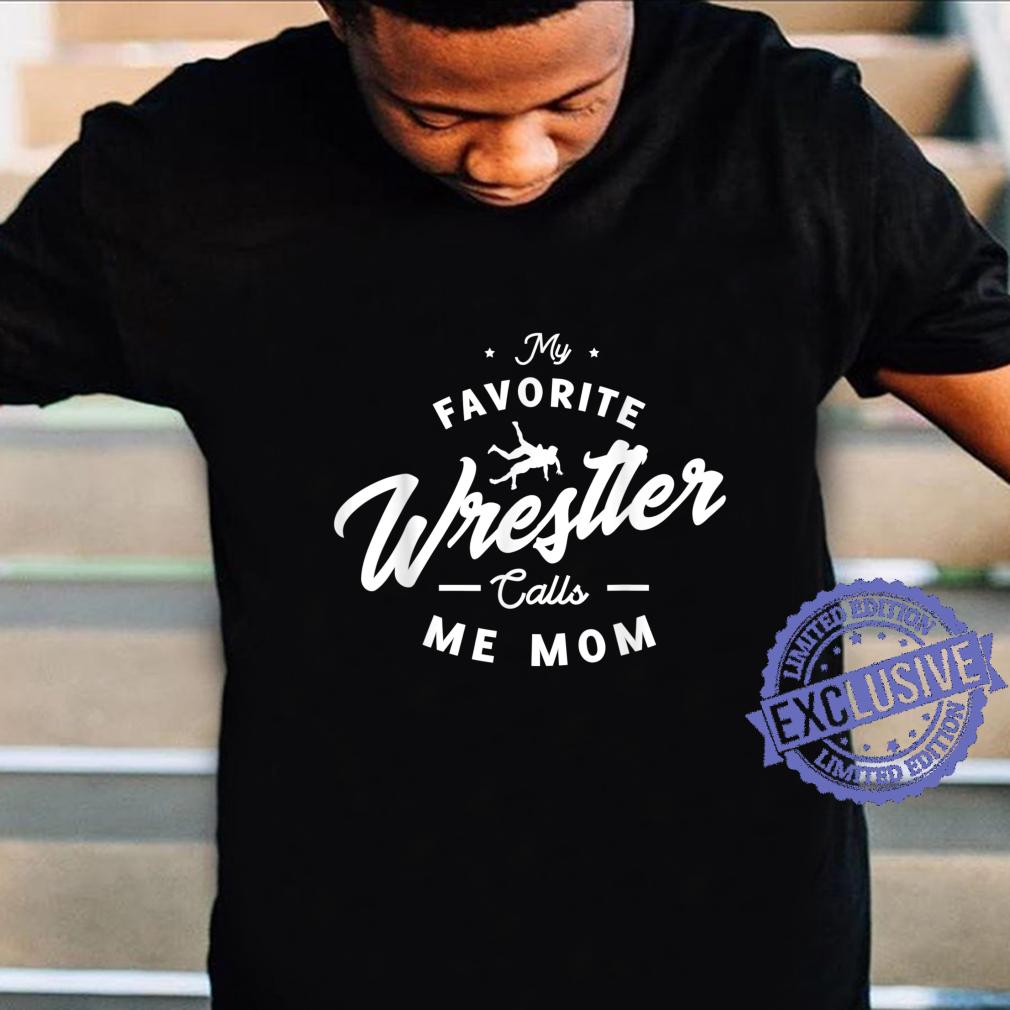 My favorite wrestler calls me mom for a Wrestling Fan Shirt