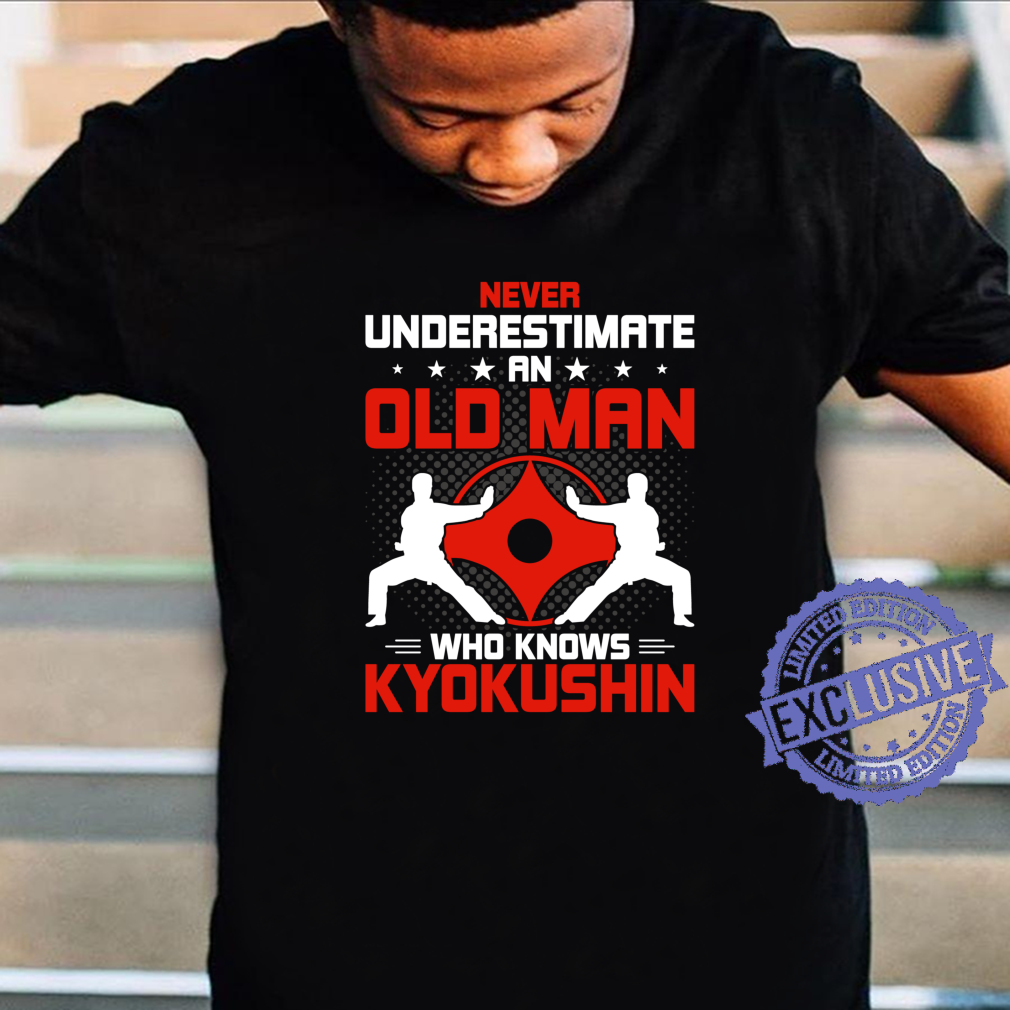 Never Underestimate An Old Man Who Knows Kyokushin Shirt