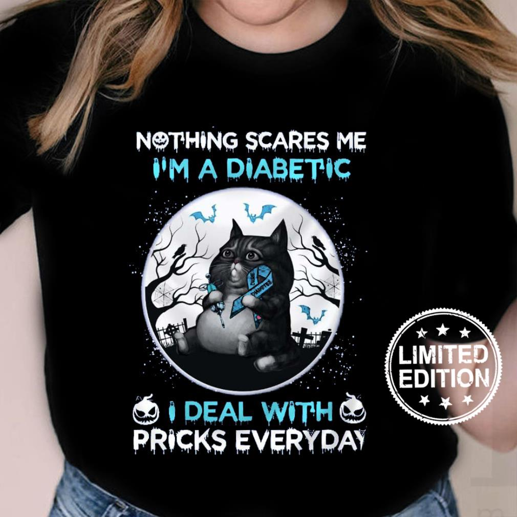Nothing scare me i'm a diabetic i deal with pricks everyday shirt ladies tee
