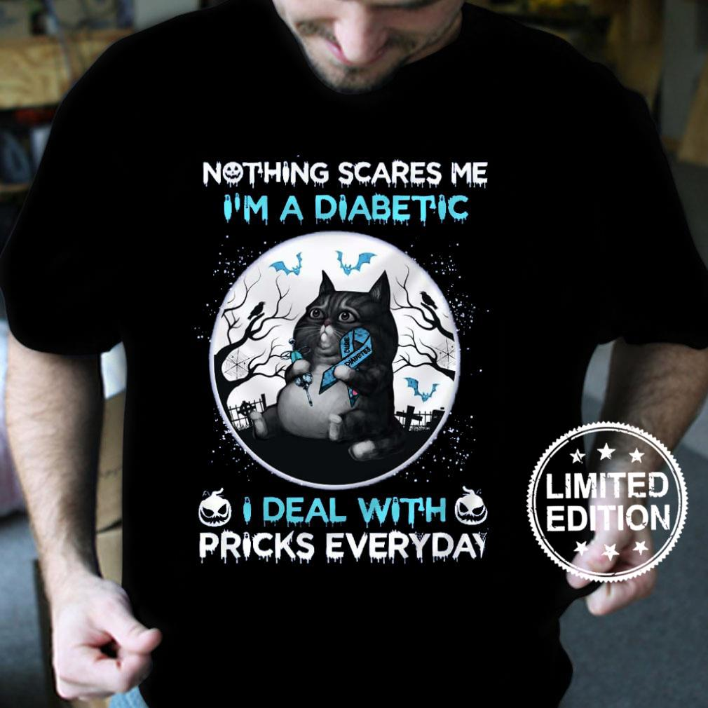 Nothing scare me i'm a diabetic i deal with pricks everyday shirt