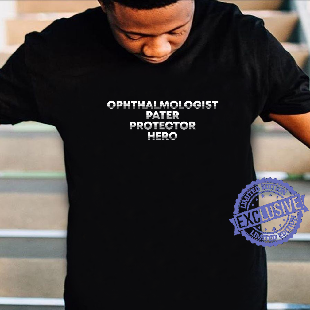 Ophthalmologist Pater Protector Hero Dad Ophthalmology Daddy Shirt