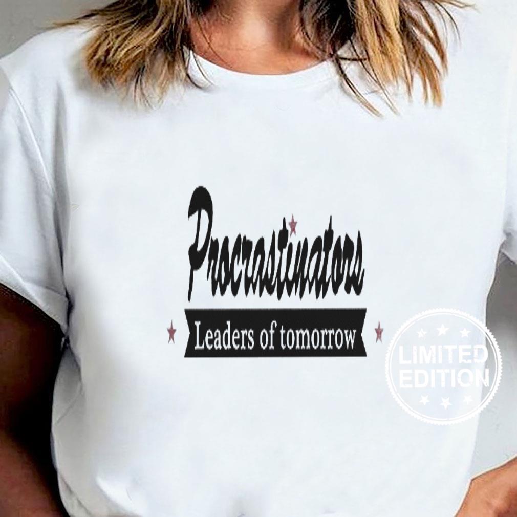 Procrastinators leaders of tomorrow shirt ladies tee