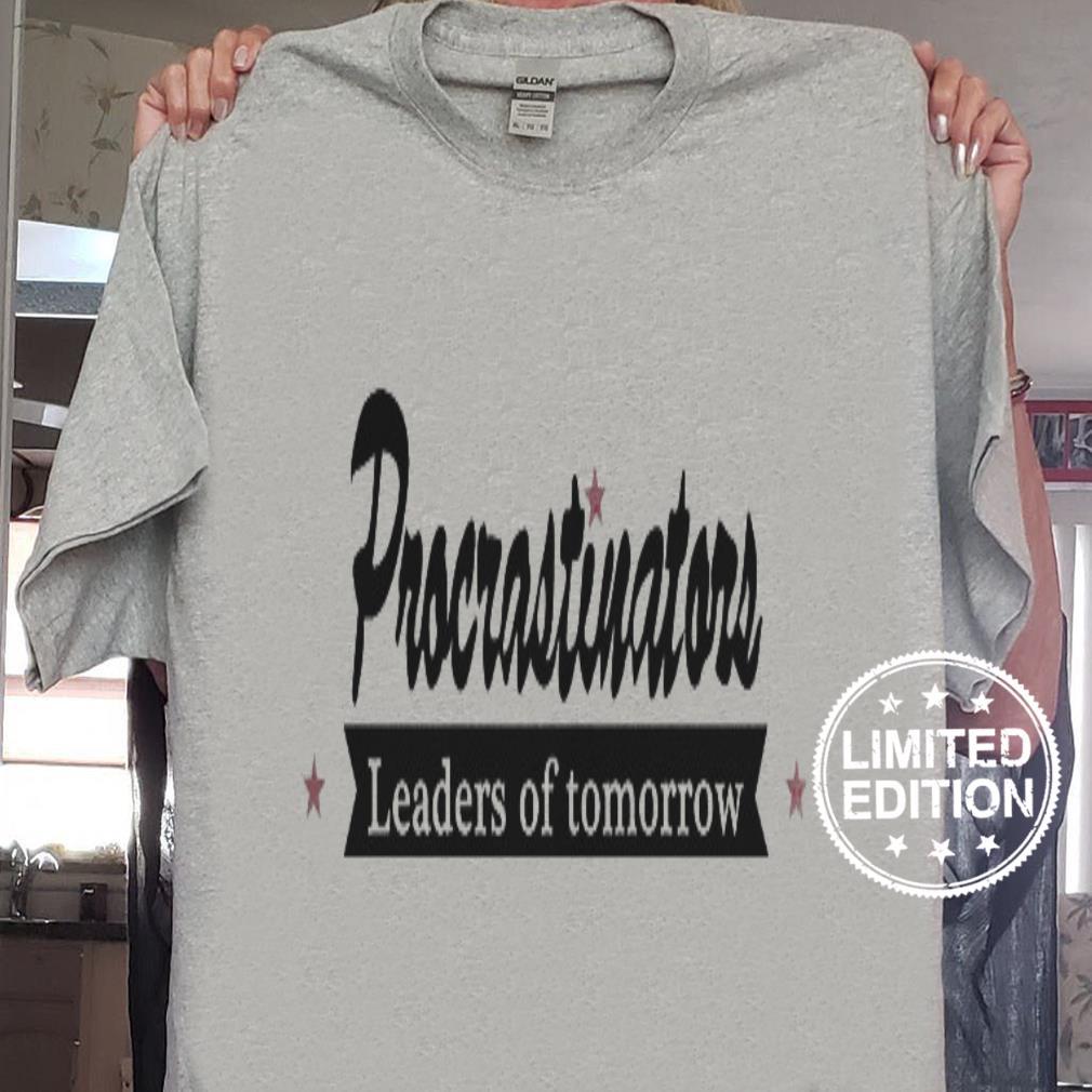 Procrastinators leaders of tomorrow shirt sweater