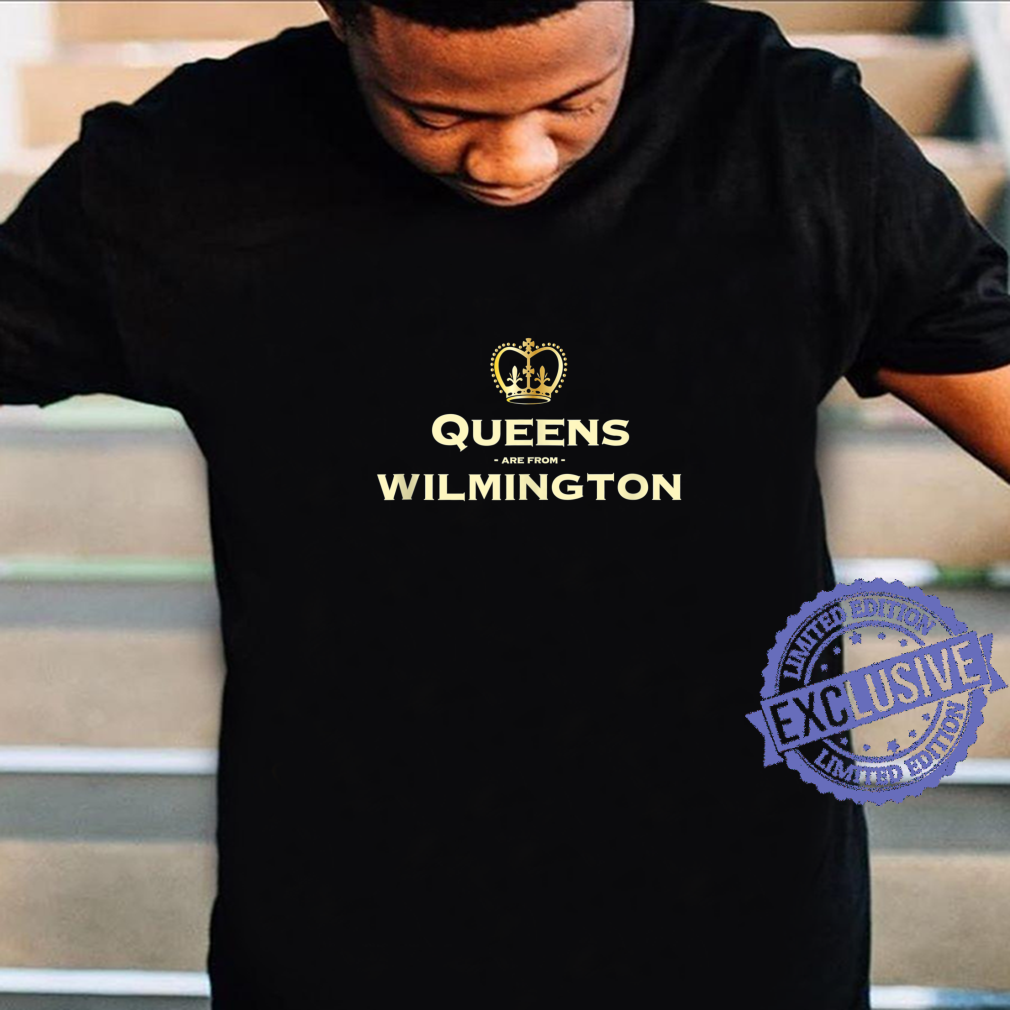 Queens are from Wilmington Hometown North Carolina Shirt
