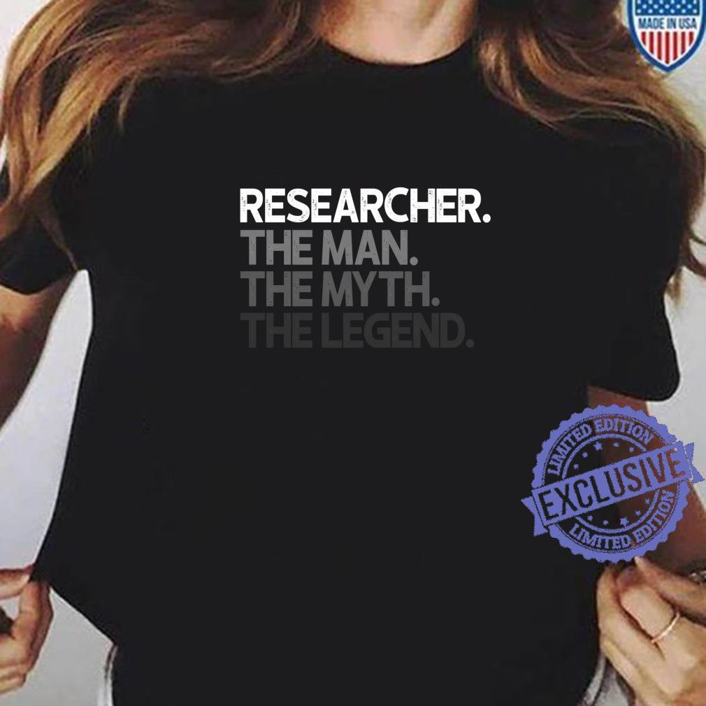 Researcher Man The Myth Legend Shirt ladies tee