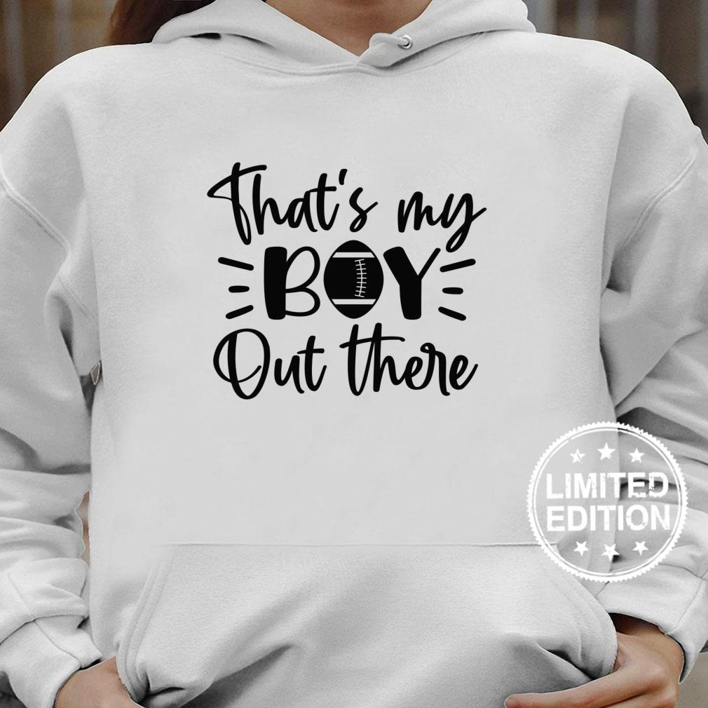 That's My Boy Out There Football Proud Parent Shirt hoodie