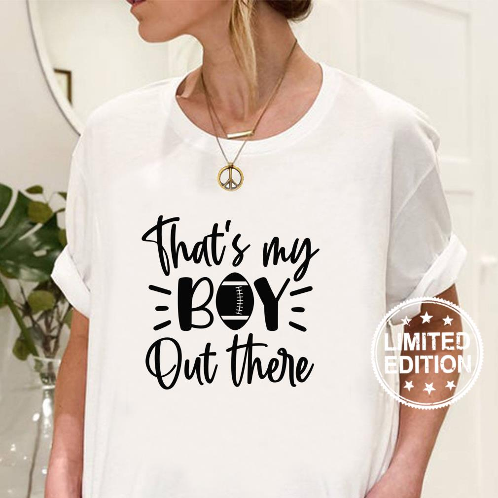 That's My Boy Out There Football Proud Parent Shirt