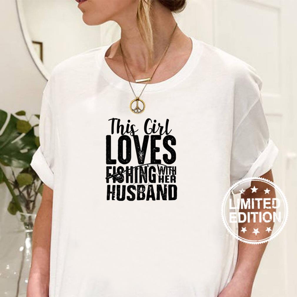 This Girl Loves Fishing With Her Husband Fishing Shirt