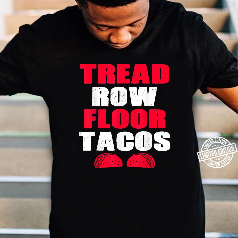 Tread, Row, Floor Equals Tacos Workout Shirt