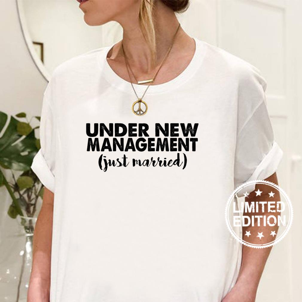 Under New Management Just Married Marriage Shirt