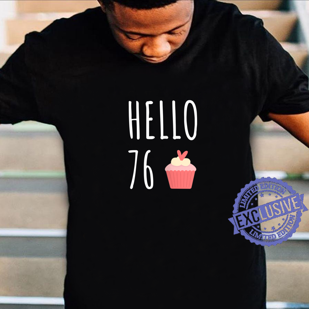Womens 76th Birthday Idea For Her Hello 76 Cupcake Shirt