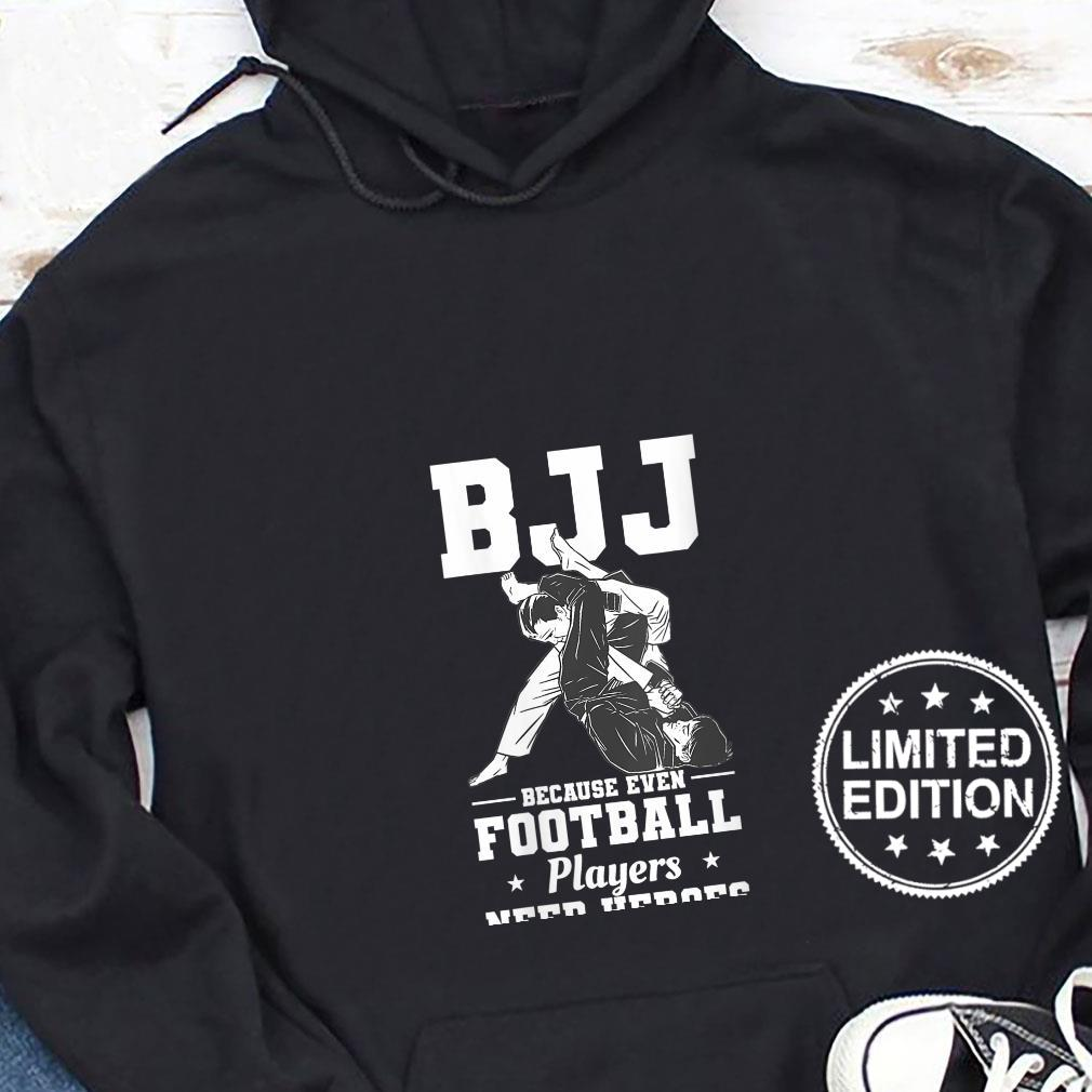 Womens BJJ Because Even Football Players Need Heroes Shirt hoodie