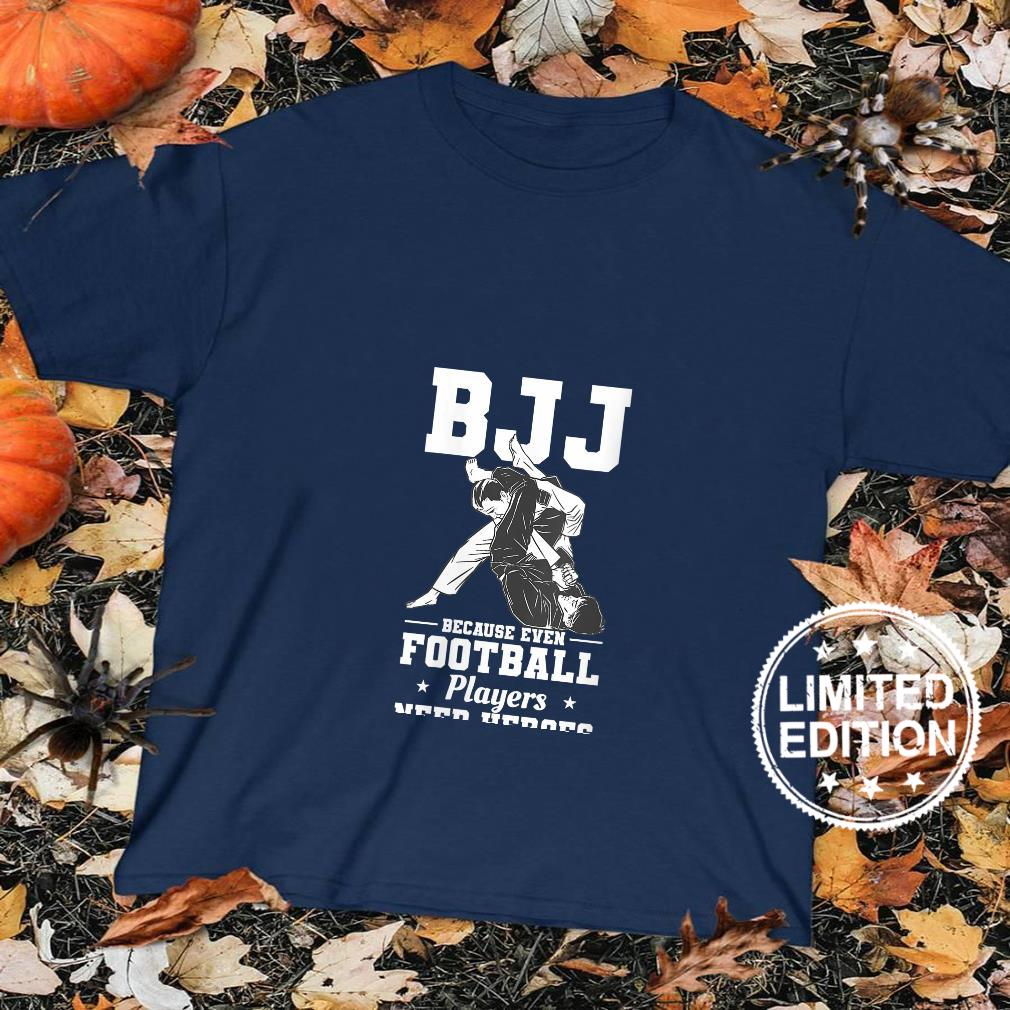 Womens BJJ Because Even Football Players Need Heroes Shirt sweater
