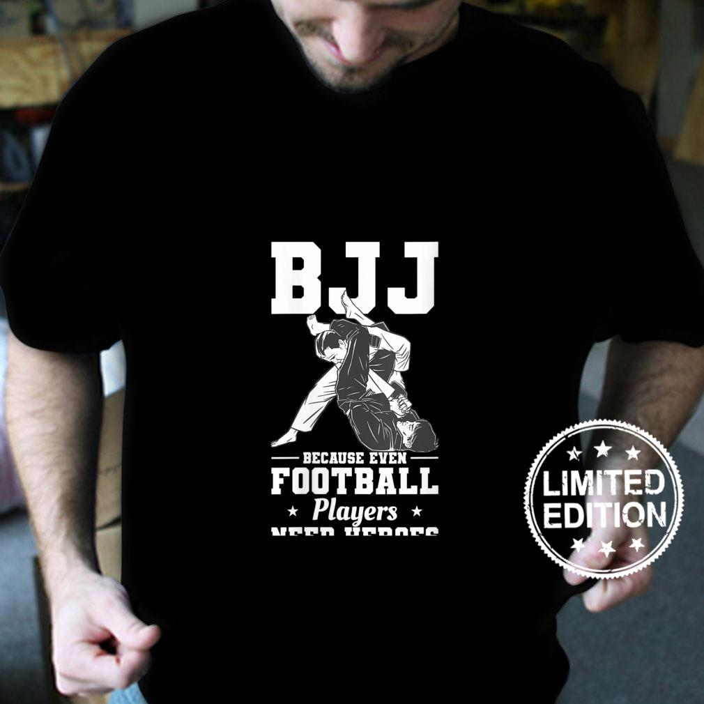 Womens BJJ Because Even Football Players Need Heroes Shirt
