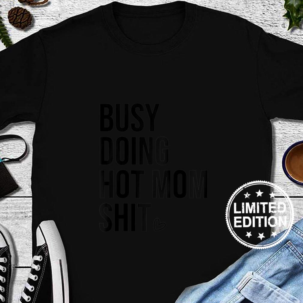 Womens Busy Doing Hot Mom Shit Shirt,Go Ask Dad,I Love Hot Moms Shirt long sleeved