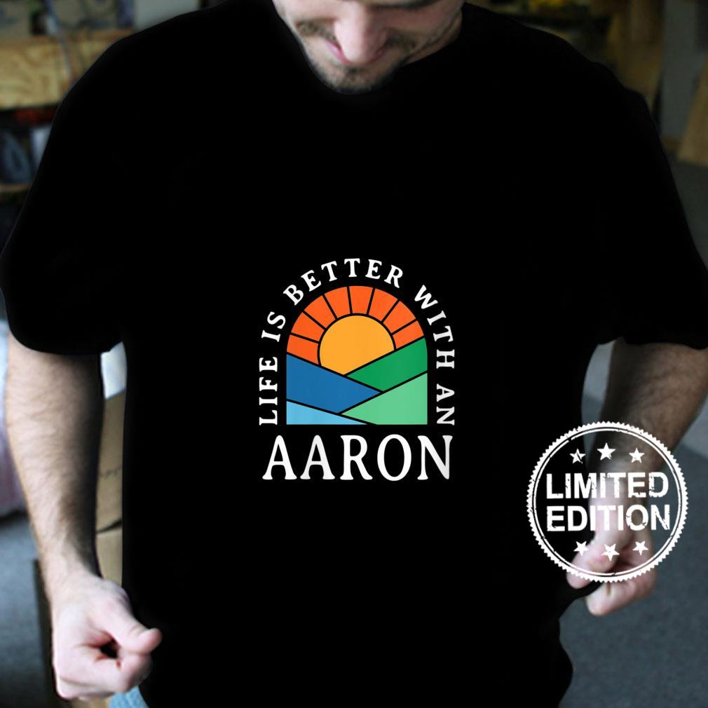 Womens Life is Better with an Aaron Name Personalized Nickname Shirt
