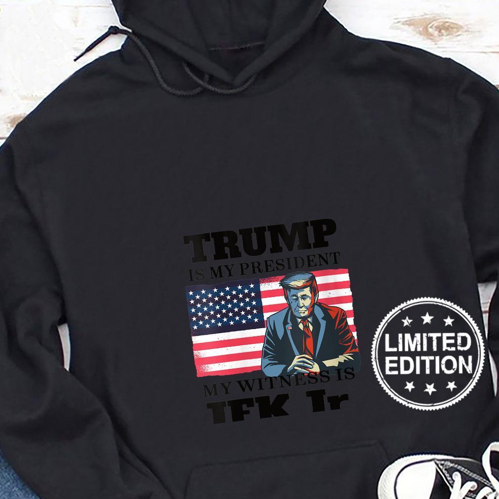 Womens Trump is my President Voted For Trump & JFK Jr. Shirt hoodie