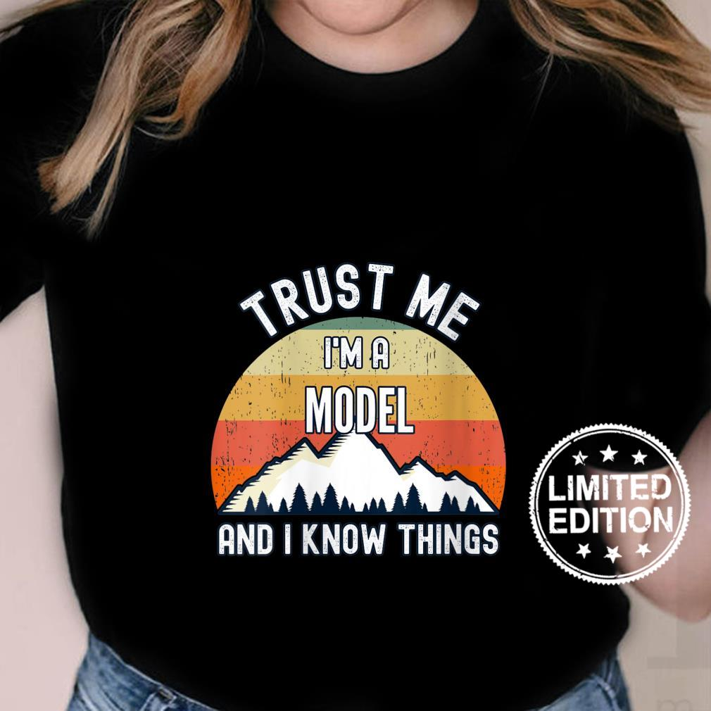 Womens Trust Me I'm a Model And I Know Things Shirt ladies tee