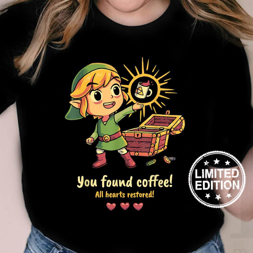 YOU FOUND COFFEE ALL HEARTS RESTORED Shirt ladies tee